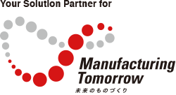 Your solution Partner for Manufacturing Tomorrow 未来のものづくり